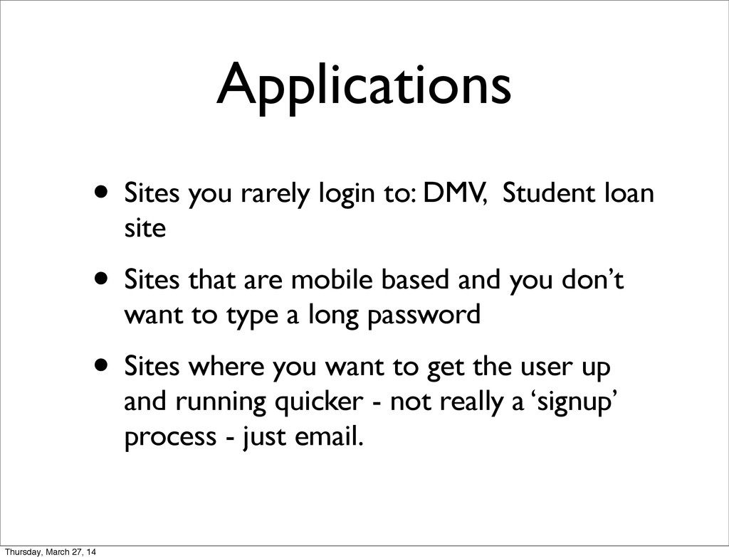 Applications • Sites you rarely login to: DMV, ...
