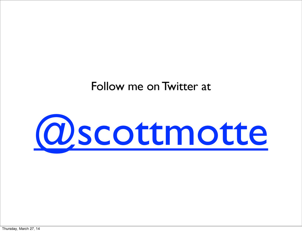 @scottmotte Follow me on Twitter at Thursday, M...