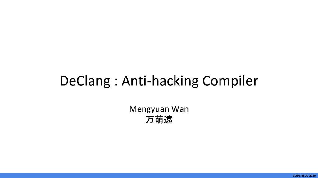 CODE BLUE 2020 DeClang : Anti-hacking Compiler ...