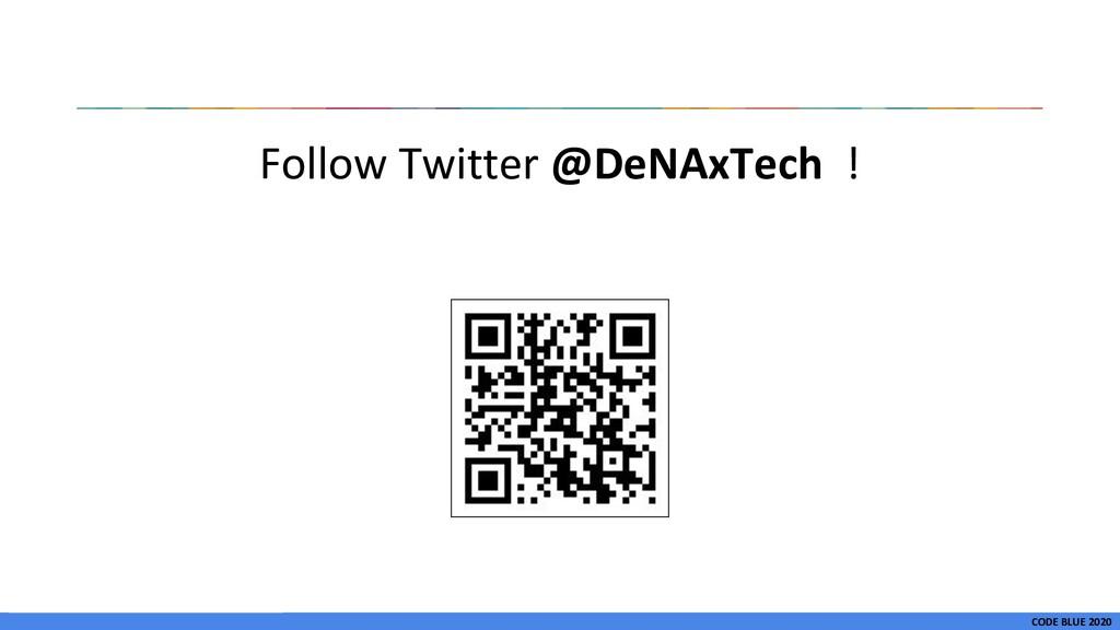 CODE BLUE 2020 Follow Twitter @DeNAxTech !
