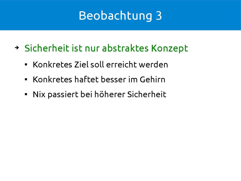 Beobachtung 3 ➔ Sicherheit ist nur abstraktes K...