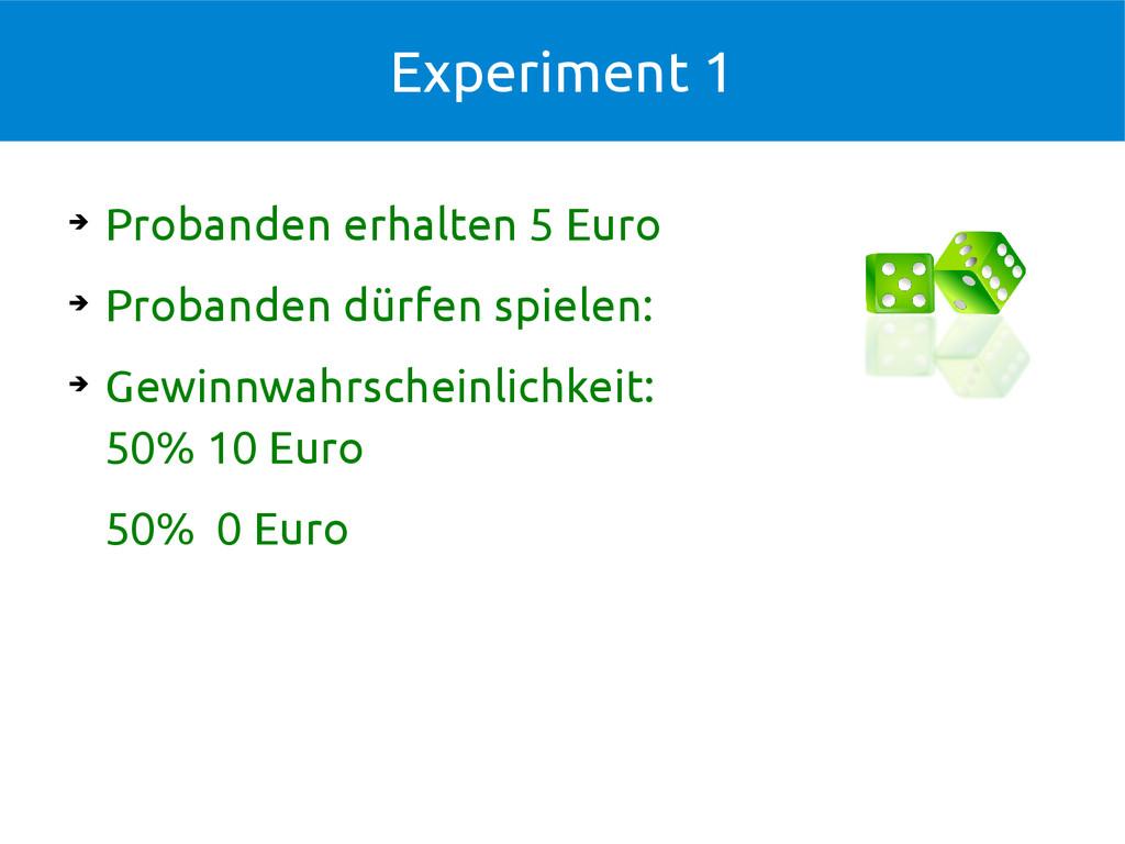 Experiment 1 ➔ Probanden erhalten 5 Euro ➔ Prob...