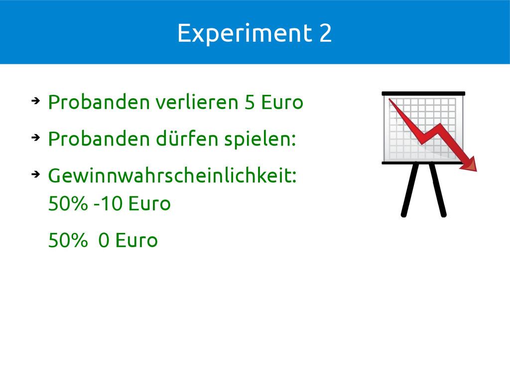 Experiment 2 ➔ Probanden verlieren 5 Euro ➔ Pro...