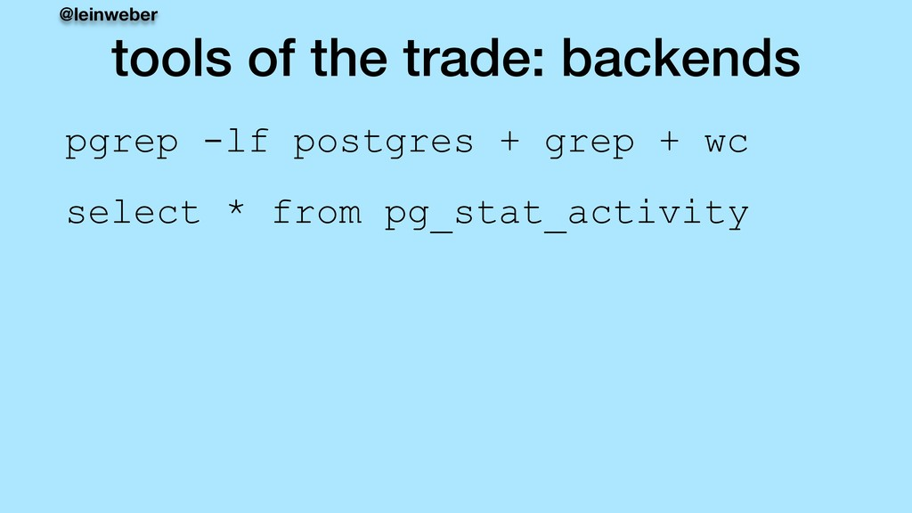 @leinweber tools of the trade: backends pgrep -...