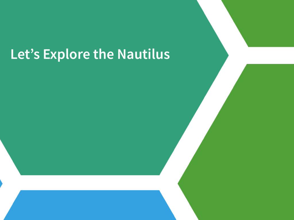 Let's Explore the Nautilus