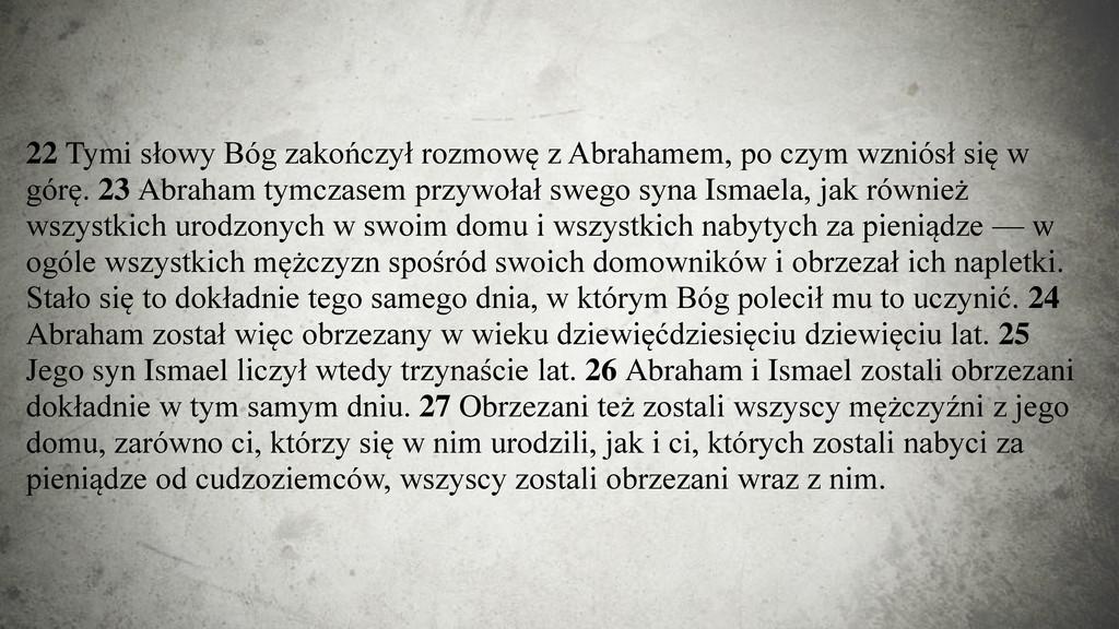 22 Tymi słowy Bóg zakończył rozmowę z Abrahamem...