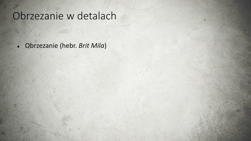 Obrzezanie w detalach  Obrzezanie (hebr. Brit ...