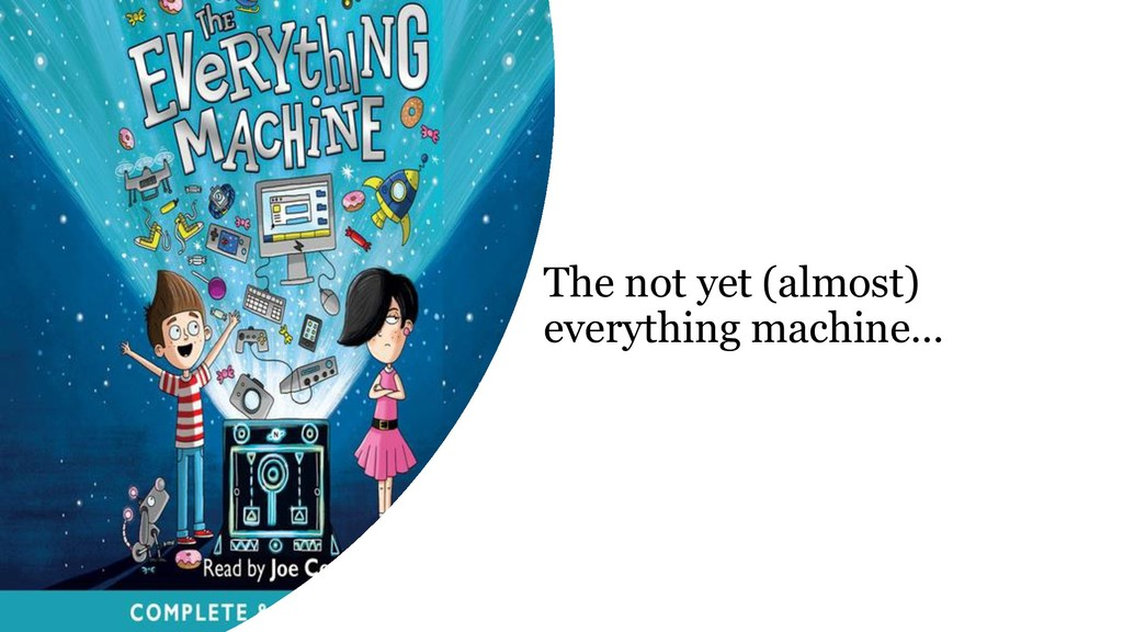 The not yet (almost) everything machine…