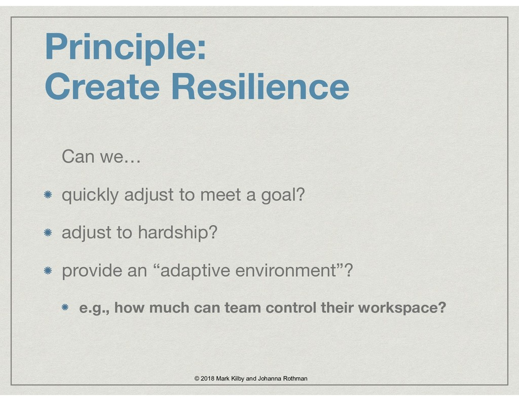 Principle:  Create Resilience Can we…  quickly...