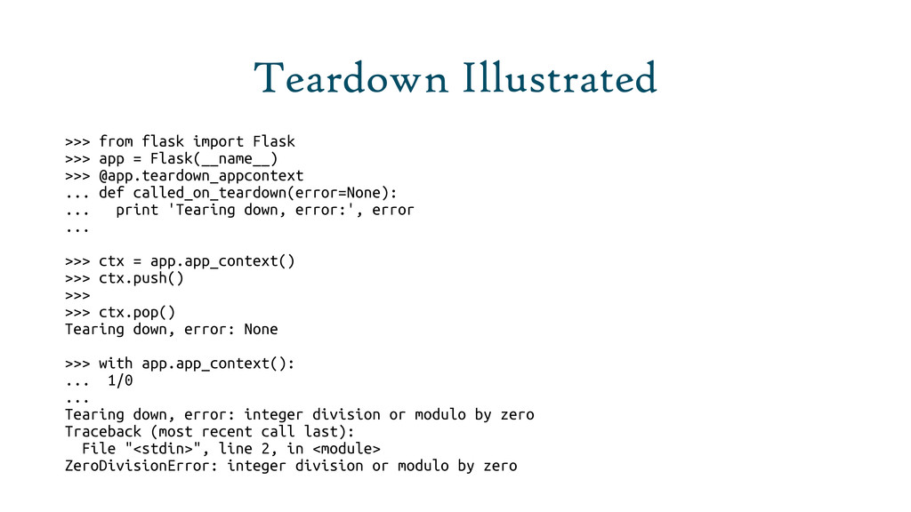Teardown Illustrated >>> from flask import Flas...