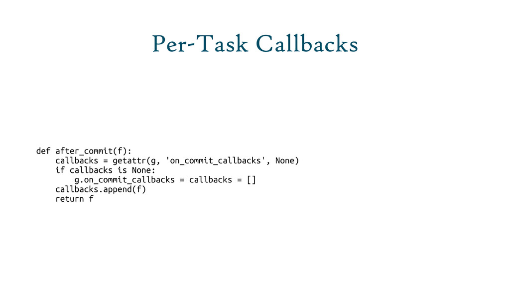 Per-Task Callbacks def after_commit(f): callbac...