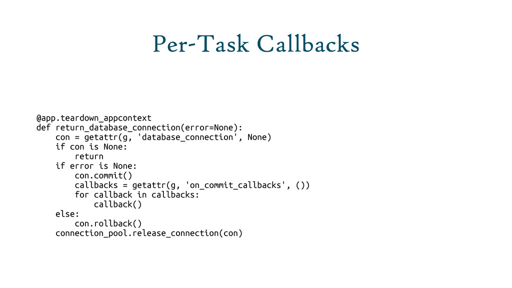 Per-Task Callbacks @app.teardown_appcontext def...