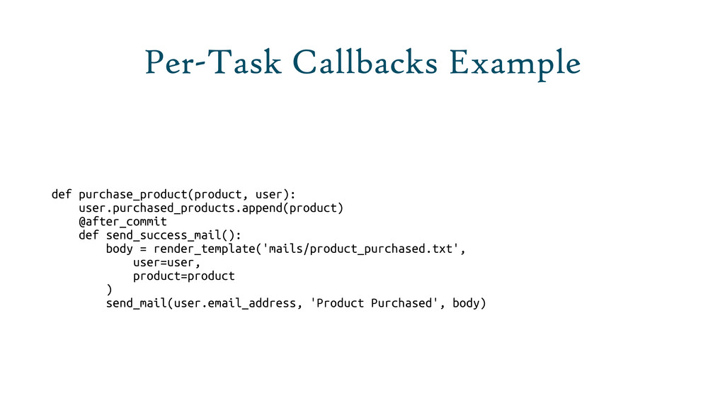 Per-Task Callbacks Example def purchase_product...