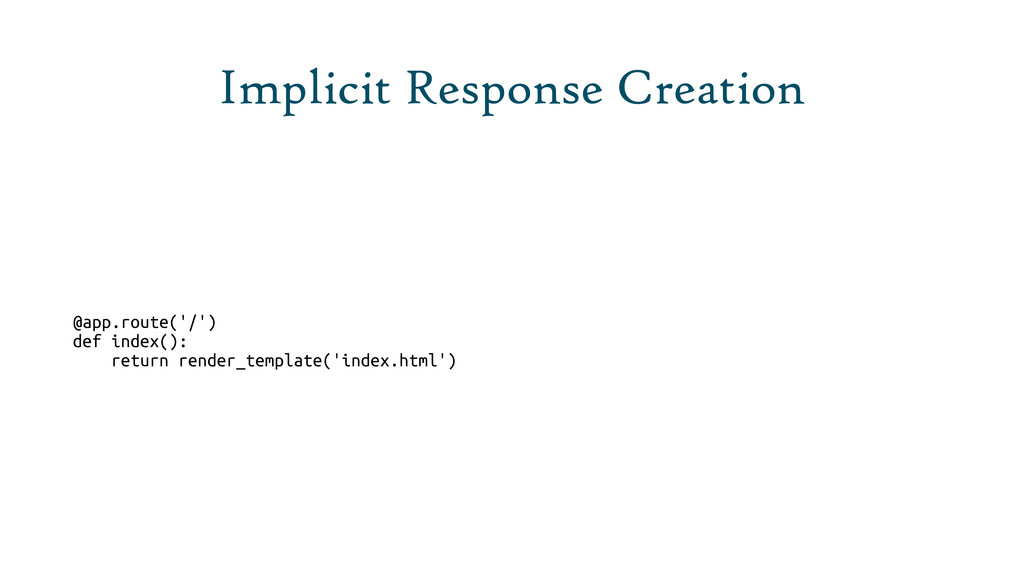 Implicit Response Creation @app.route('/') def ...