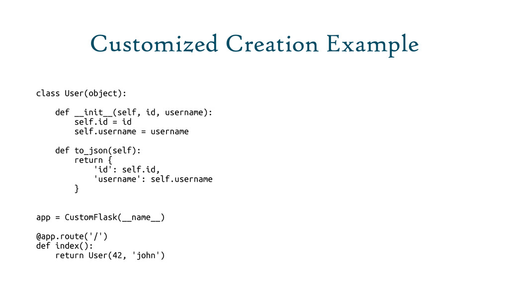 Customized Creation Example class User(object):...