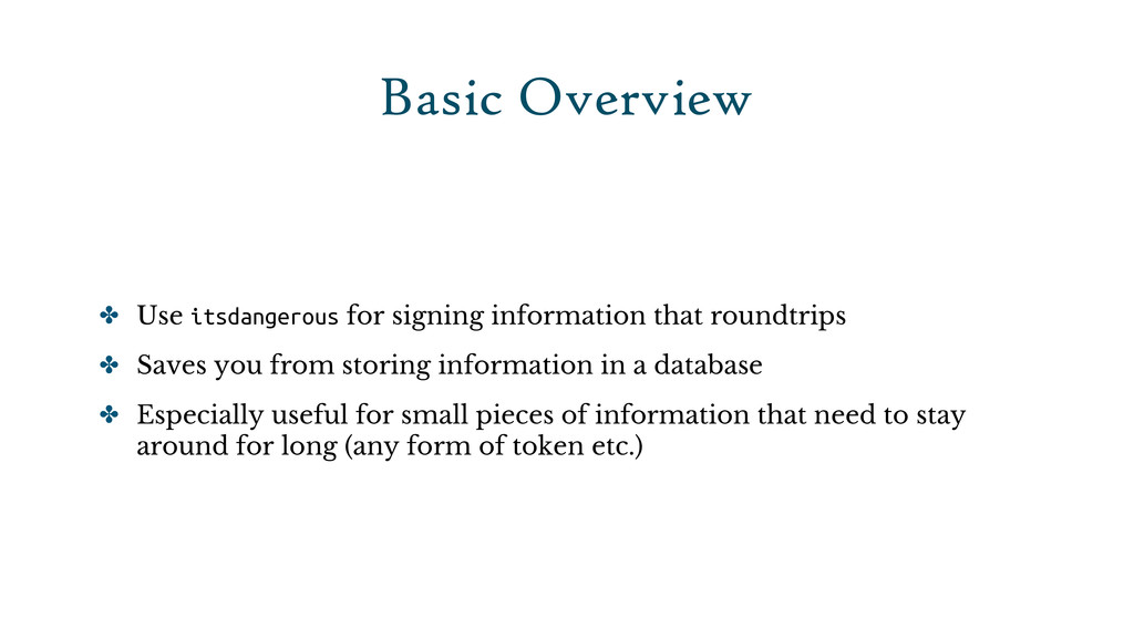 Basic Overview ✤ Use itsdangerous for signing i...