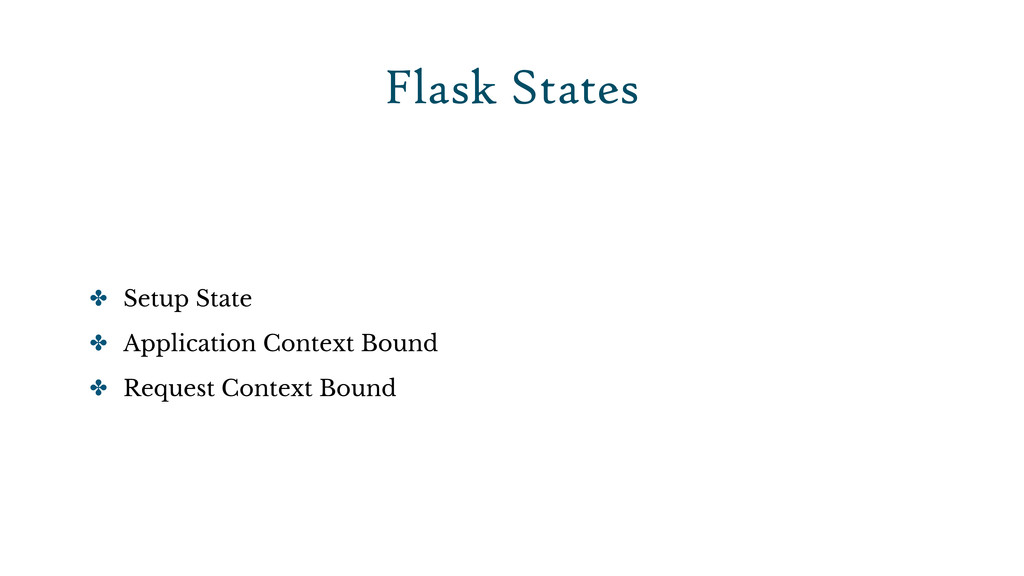 Flask States ✤ Setup State ✤ Application Contex...