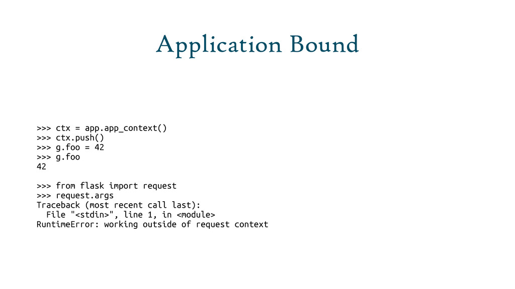 Application Bound >>> ctx = app.app_context() >...