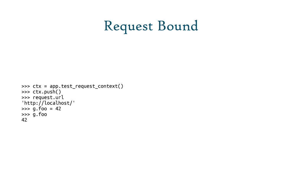 Request Bound >>> ctx = app.test_request_contex...