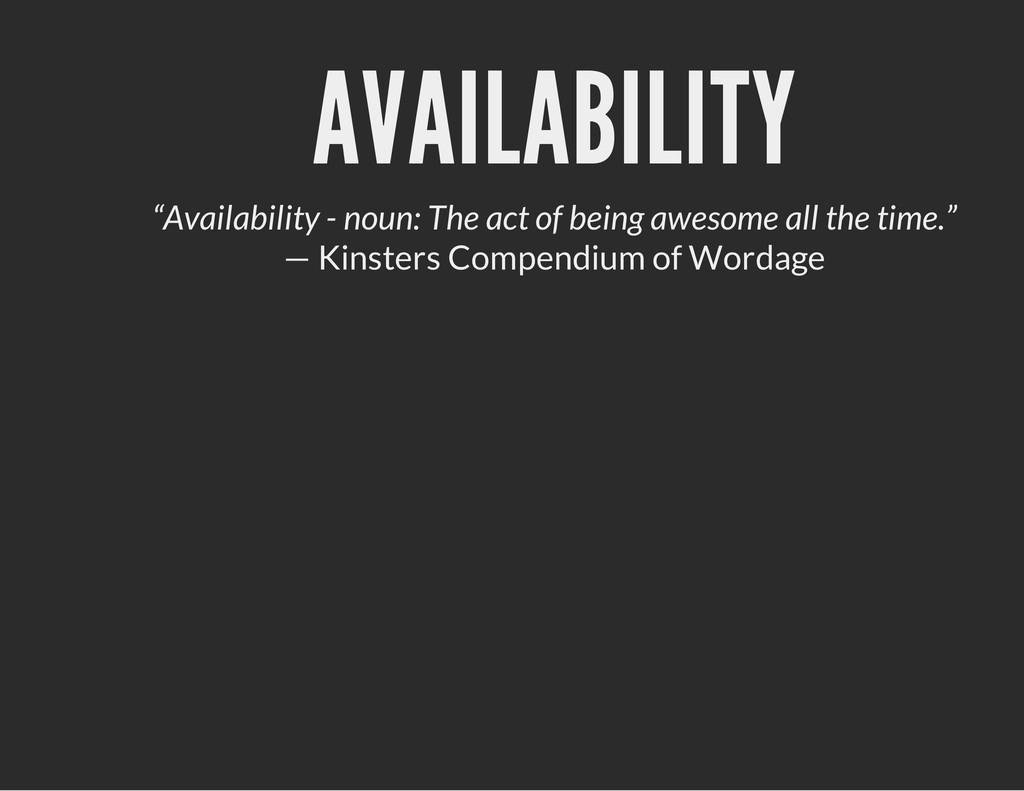 """AVAILABILITY """"Availability - noun: The act of b..."""