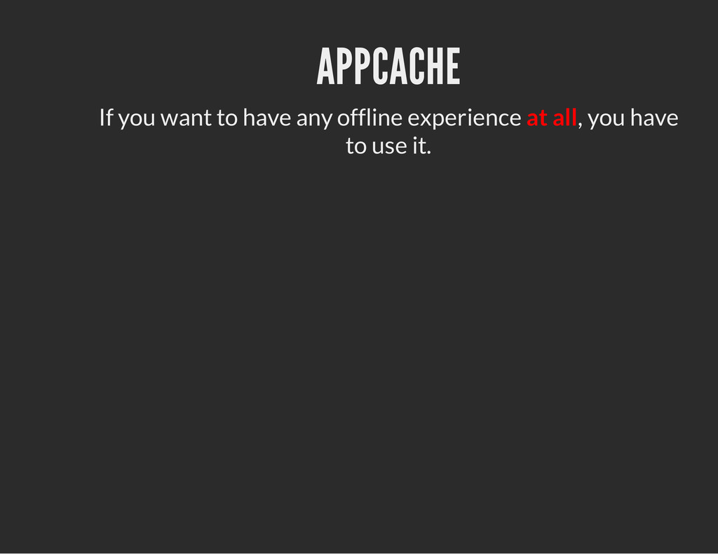 APPCACHE If you want to have any offline experi...