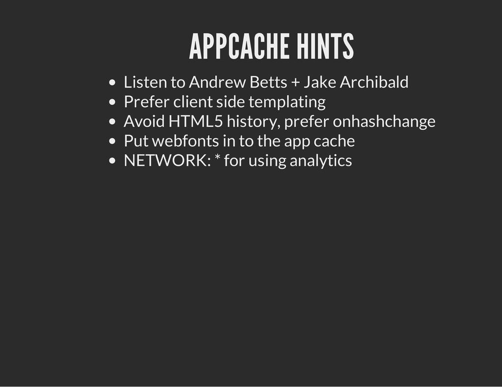 APPCACHE HINTS Listen to Andrew Betts + Jake Ar...