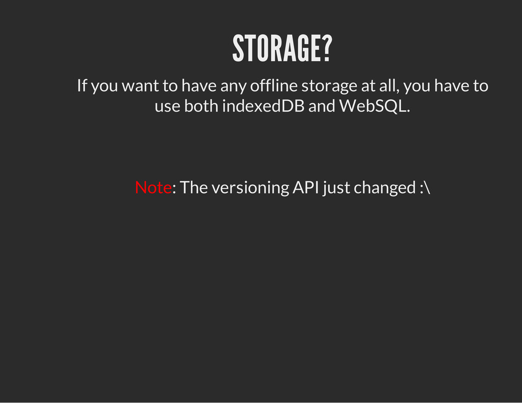 STORAGE? If you want to have any offline storag...