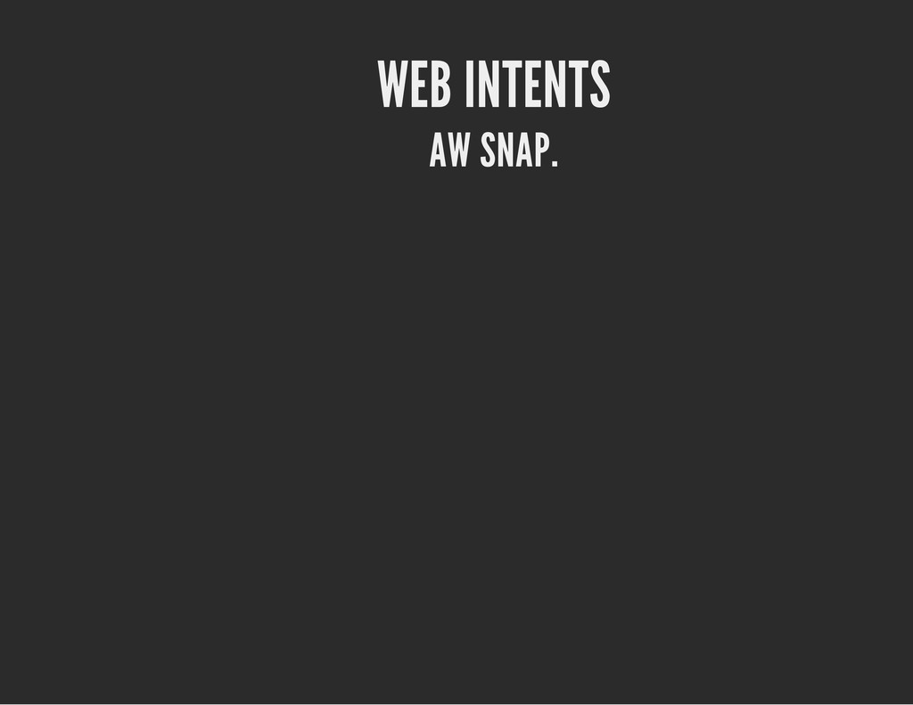 WEB INTENTS AW SNAP.