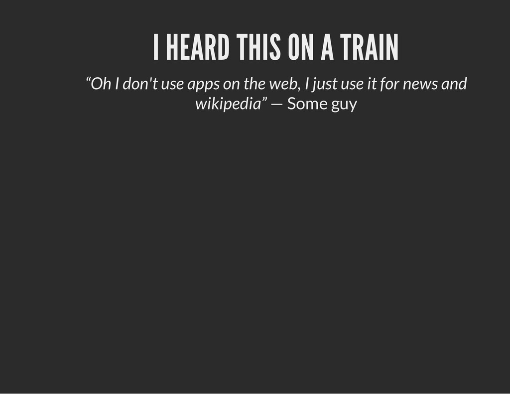 "I HEARD THIS ON A TRAIN ""Oh I don't use apps on..."