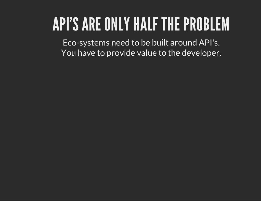 API'S ARE ONLY HALF THE PROBLEM Eco-systems nee...