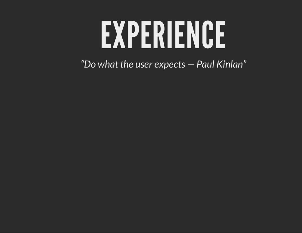 "EXPERIENCE ""Do what the user expects — Paul Kin..."