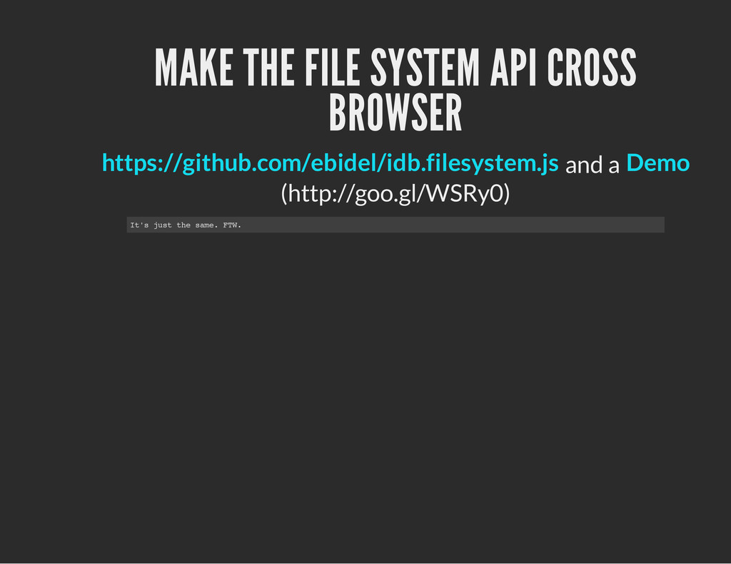 MAKE THE FILE SYSTEM API CROSS BROWSER and a (h...
