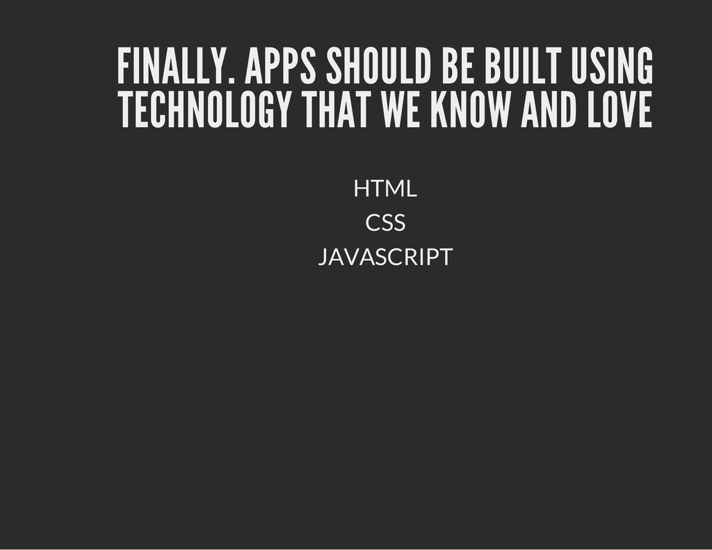 FINALLY. APPS SHOULD BE BUILT USING TECHNOLOGY ...