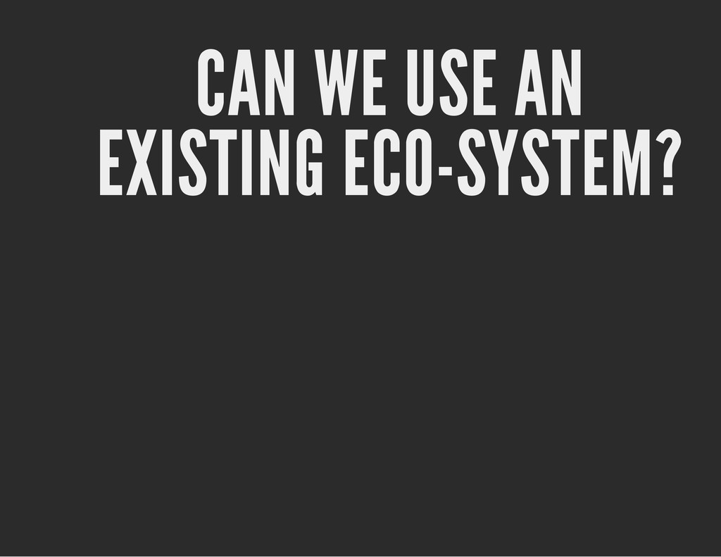 CAN WE USE AN EXISTING ECO-SYSTEM?