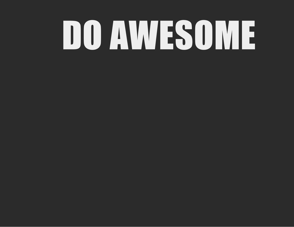 DO AWESOME