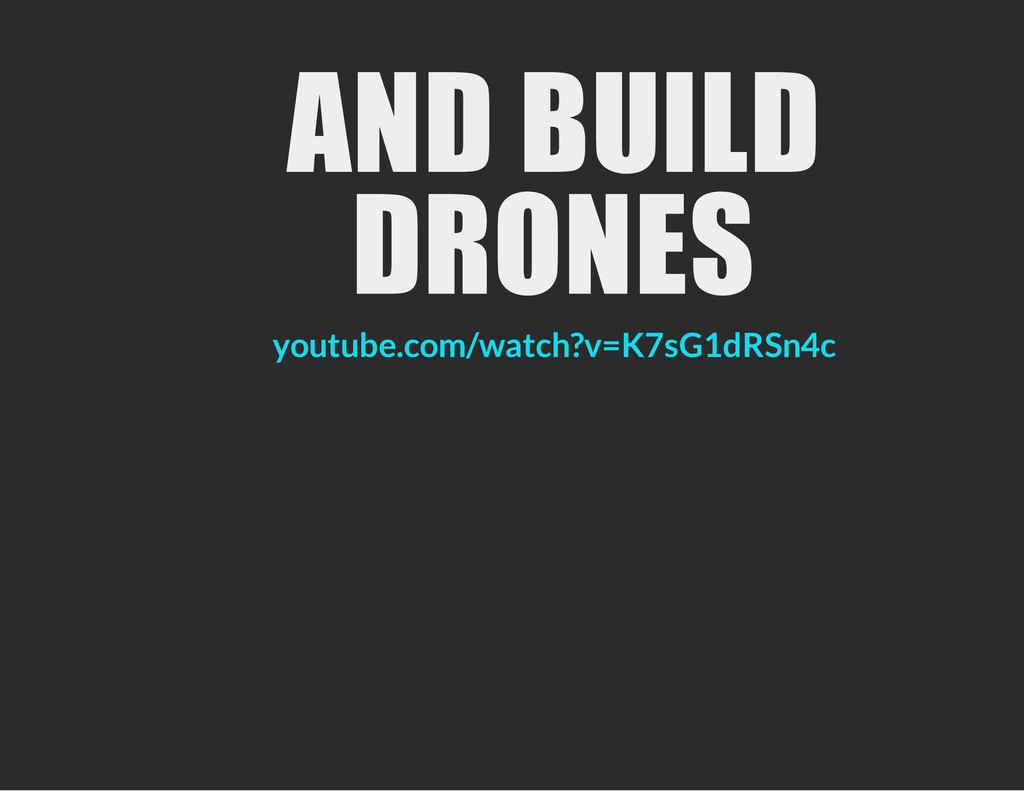 AND BUILD DRONES youtube.com/watch?v=K7sG1dRSn4c