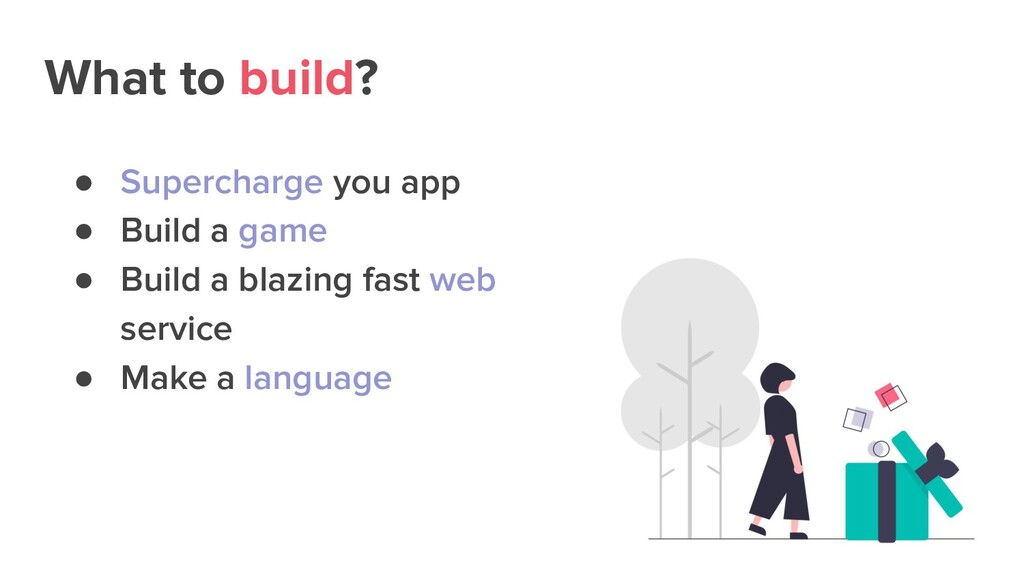 What to build? ● Supercharge you app ● Build a ...