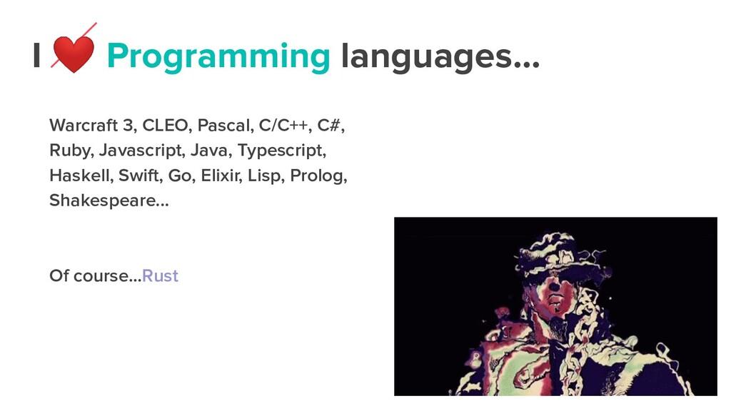 I ❤ Programming languages... Warcraft 3, CLEO, ...
