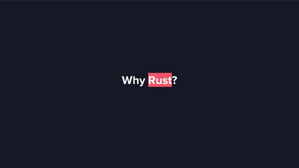 Why Rust?