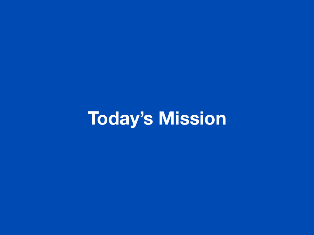 Today's Mission
