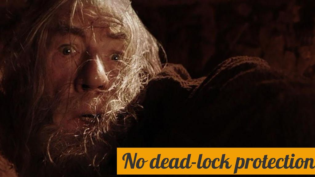 No dead-lock protection