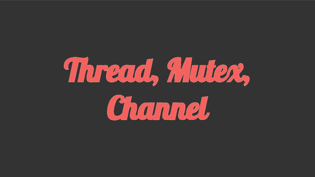 Thread, Mutex, Channel