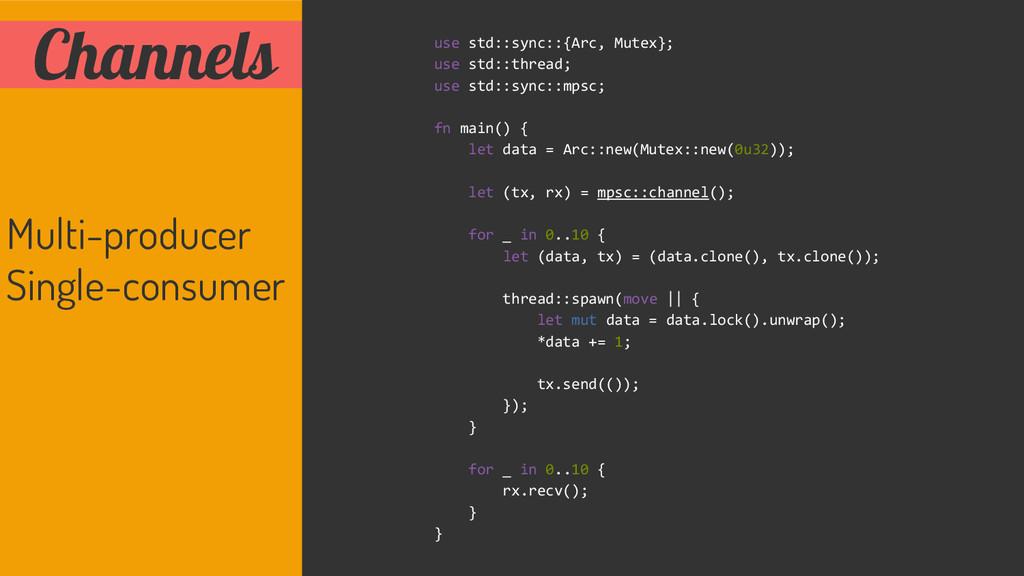 Channels use std::sync::{Arc, Mutex}; use std::...