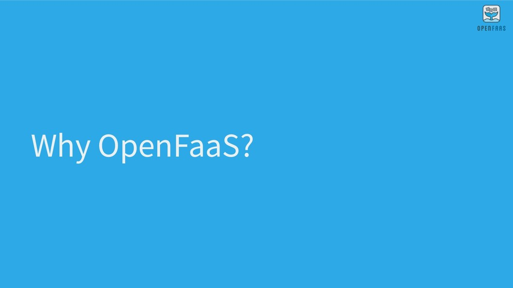 Why OpenFaaS?