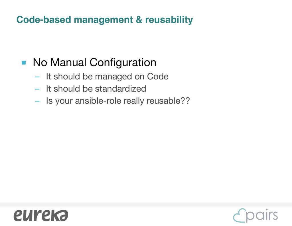 Code-based management & reusability ■ No Manual...