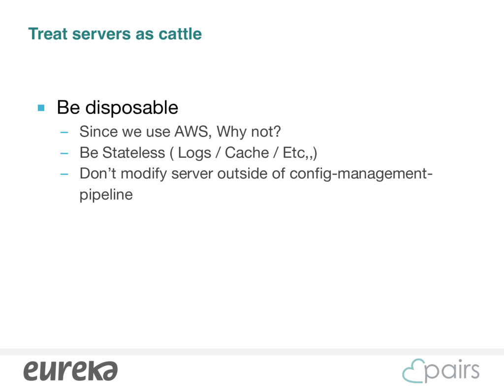 Treat servers as cattle ■ Be disposable  – Sinc...