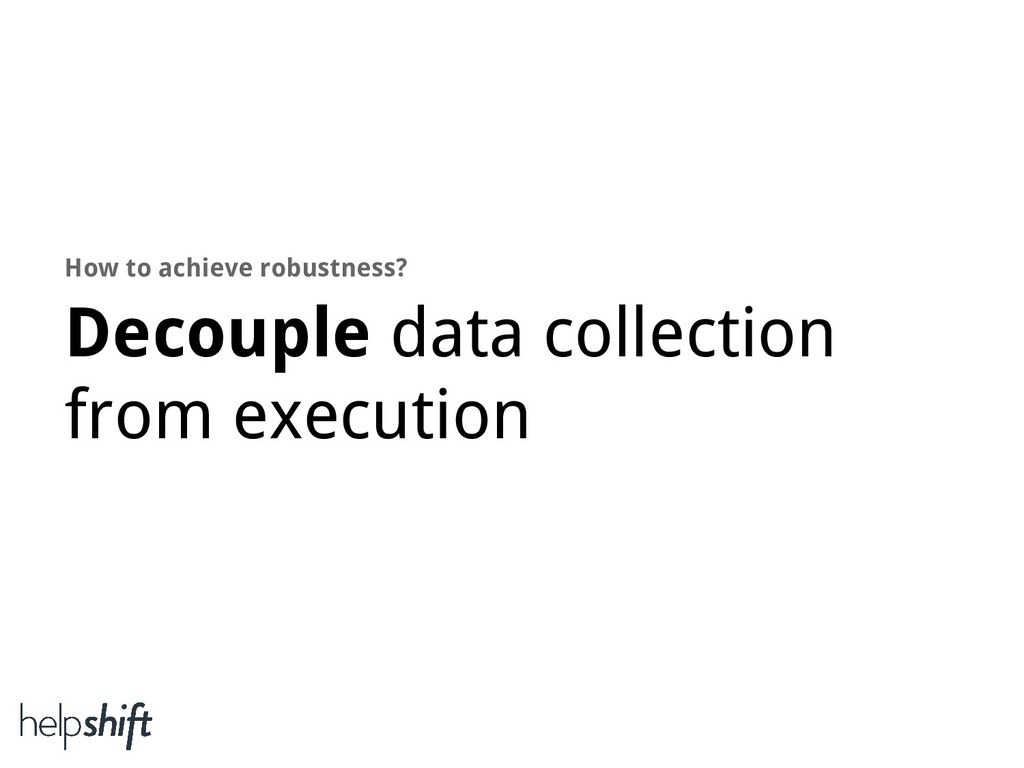 Decouple data collection from execution How to ...