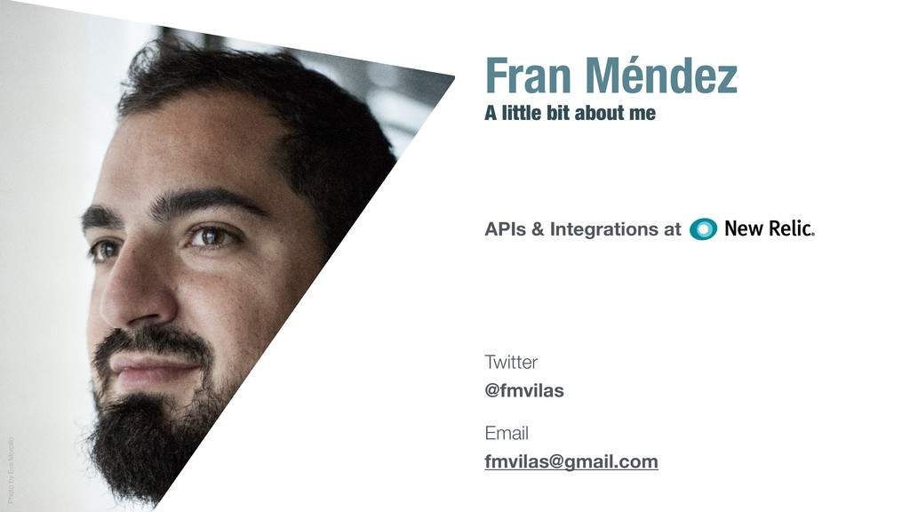 Fran Méndez A little bit about me APIs & Integr...