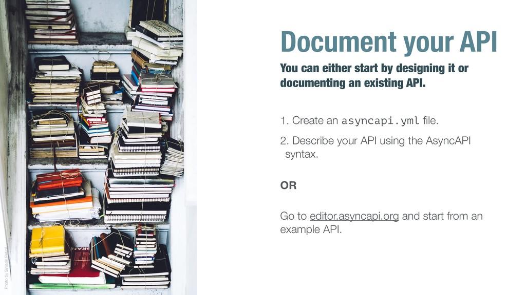 1. Create an asyncapi.yml file. 2. Describe your...