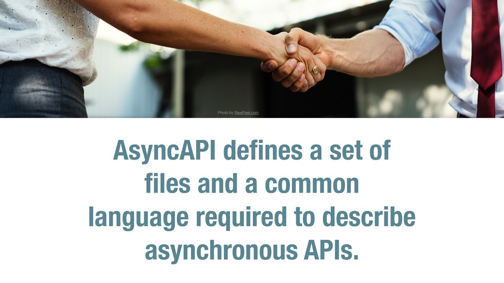 AsyncAPI defines a set of files and a common lang...